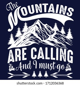 Mountains are calling and I must go:Hiking Saying & quotes:100% vector best for white t shirt, pillow,mug, sticker and other Printing media.
