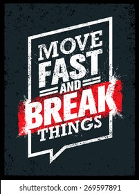 Move Fast And Break Things. Creative Motivation Quote. Vector Outstanding Grunge Typography Poster Concept