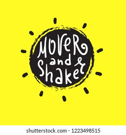 Mover and Shaker - simple inspire and motivational quote. English idiom, lettering. Print for inspirational poster, t-shirt, bag, cups, card, flyer, sticker, badge. Cute and funny vector sign