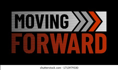 Moving forward stylish typography slogan for t-shirt. Abstract design with the lines style. Vector print, typography, poster. Global swatches.