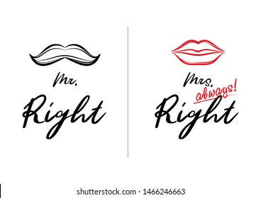 Mr Right and Mrs always Right concept. Wedding typography design. Groom and bride marriage quote with mustache and lips illustrations. Love lettering phrase. Calligraphy for couple. Print.