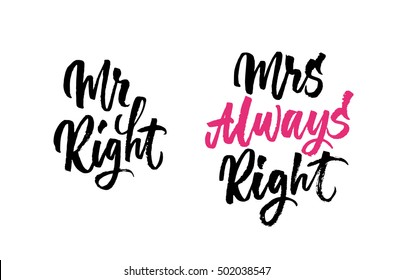 Mr Right, Mrs Always Right. Hand drawn quote for your design. Unique brush pen lettering and modern calligraphy. Can be used for print (bags, posters, cards, stationery) and for web (banners, ads).