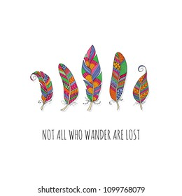 Multi colour doodle feathers with the words not all who wander are lost on a colored background, vector illustration