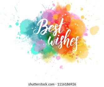 """Multicolored splash watercolor blot with handwritten modern calligraphy text """"Best wishes"""""""