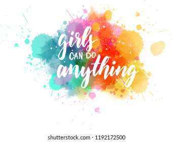 """Multicolored splash watercolor blot with handwritten modern calligraphy text """"Girls can do everything"""""""