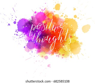 "Multicolored splash watercolor blot with handwritten modern calligraphy text ""Positive thoughts"""