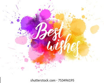 "Multicolored splash watercolor blot with handwritten modern calligraphy text ""Best wishes"""