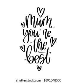 Mum you are the best vector design with hearts   and calligraphy phrase. Mothers day greeting card with words of love and appreciation for female parent.