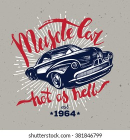 Muscle car. Retro classic American car. T-shirt hipster design