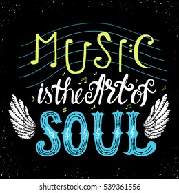Music is the art of soul.Inspirational quote.Inspirational quote.Hand drawn illustration with hand lettering.