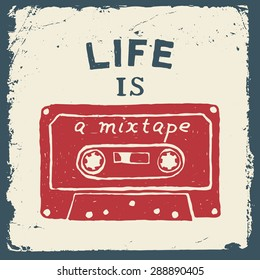 music hand drawn typography poster with tape. life is a mixtape. artwork for wear. vector inspirational illustration on grunge background