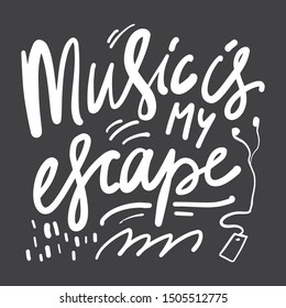 Music is my escape. Hand lettering illustration for your design