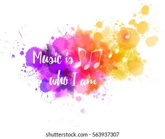 "Music notes on colorful abstract watercolored background. With ""Music is who I am"" message."