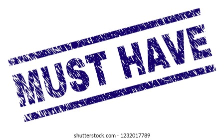 MUST HAVE seal watermark with scratced style. Blue vector rubber print of MUST HAVE text with unclean texture. Text label is placed between parallel lines.