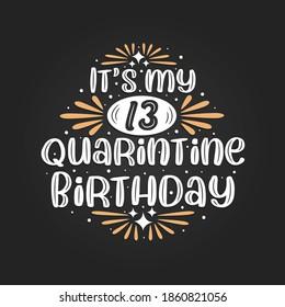 It's my 13 Quarantine birthday, 13th birthday celebration on quarantine.