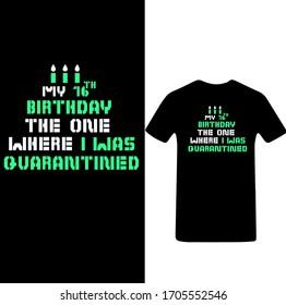 My 16th Birthday The One Where I Was Quarantined-Corona Virus T-shirt Vector.