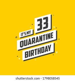 It's my 33 Quarantine birthday, 33 years birthday design. 33rd birthday celebration on quarantine.