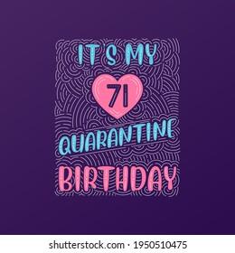 It's my 71 Quarantine birthday. 71 years birthday celebration in Quarantine.