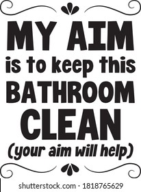 my aim is to keep this bathroom clean logo sign inspirational quotes and motivational typography art lettering composition design