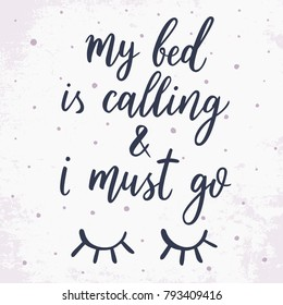 My bed is calling and i must go. Vector hand drawn quote about sleep. Eyes illustration.