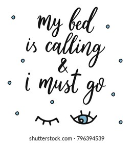 My bed is calling and i must go. Vector eyes illustration. Vector hand drawn quote about sleep.