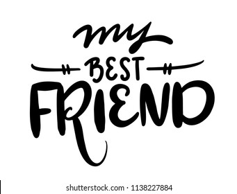 My best friend. Hand drawn vector lettering isolated on white background.