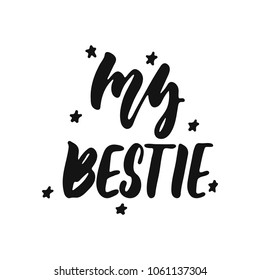 My bestie - hand drawn lettering phrase isolated on the white background. Fun brush ink vector illustration for banners, greeting card, poster design