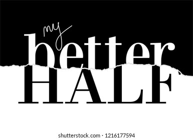 My better half paper cut effect Typography modern Fashion Slogan for T-shirt and apparels graphic vector Print.