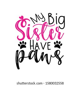 My big Sister have paws- funny calligraphy text. Good for greeting card , banner, T-shirt print, flyer, poster design, home decor.