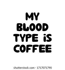 My blood tipe is coffee. Cute hand drawn doodle bubble lettering. Isolated on white background. Vector stock illustration.