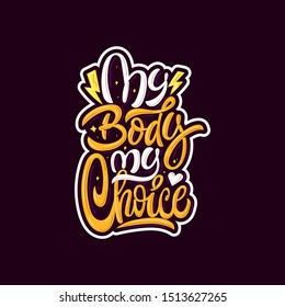 My body my choice. Stylized typography for posters, prints, stickers.