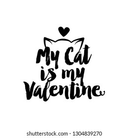 My cat is my Valentine - SASSY Calligraphy phrase for Valentine day. Hand drawn lettering for Lovely greetings cards, invitations. Good for t-shirt, mug, scrap booking, gift, printing press.