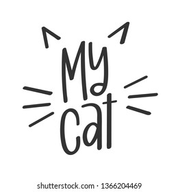 """""""My Cat"""" Vector poster modern calligraphy with phrase and cat ears and whiskers illustration. Hand-drawn brush elements. Isolated typography card. Design lettering for t-shirt, stickers and prints."""