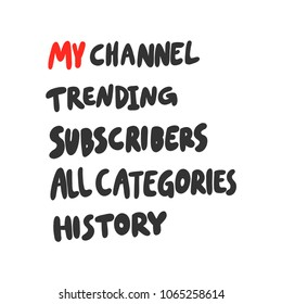 My channel. trending. all categories. history Sticker for social media content. Vector hand drawn illustration design banner for video blog or vlog, poster, t shirt print, card. Bubble pop art style.