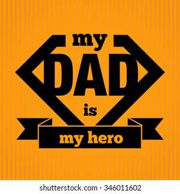 My Dad Is My Hero Symbol, Vector Illustration