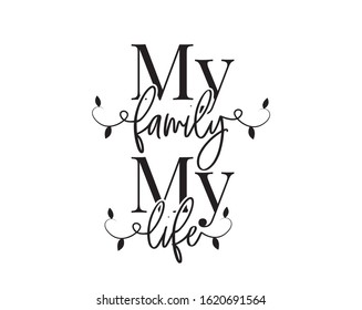 My family, my life, vector. Wording design, lettering. Wall decals, wall artwork, home decor. Poster design isolated on white background, sticker design, beautiful quotes