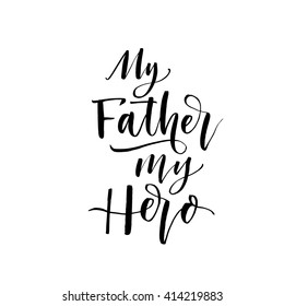 My father my hero phrase. Hand drawn lettering for Father's Day. Ink illustration. Modern brush calligraphy. Isolated on white background. Happy Father's Day calligraphy poster.
