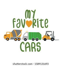 my favorite cars (cement mixer, garbage truck, forklift) -  T-Shirts, Hoodie, Tank, gifts. Vector illustration text for clothes. Inspirational quote card, invitation, banner. Kids calligraphy.