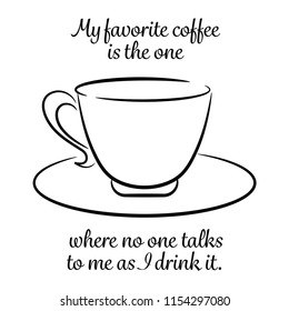 My favorite coffee is the one where no one talks to me as I drink it.