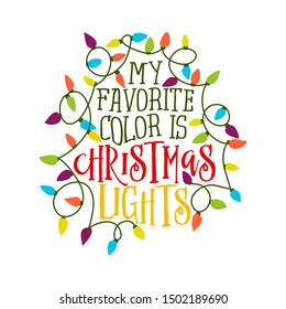 My favorite color is Christmas lights - Calligraphy phrase for Christmas. Hand drawn lettering for Xmas greetings cards, invitations. Good for t-shirt, mug, gift, printing press. Holiday quotes.