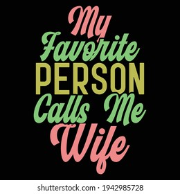 my favorite person calls me wife, typography lettering design, printing for t shirt, banner, poster, mug etc