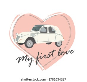 """""""My first love"""" Vintage car concept with heart shaped background and hand lettering. Suitable for T shirts, cards, postcards, posters, greeting cards, stickers"""