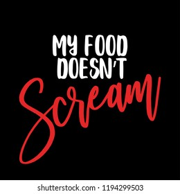 My food doesn't Scream - Go vegan. Funny vegan motivation saying for gift, t-shirts, posters. Isolated vector eps 10.