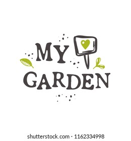 My garden. Lettering quote. Typography poster. Hand drawn vector illustration. Can be used for badge, label, logo, placard, emblem, garden shop, company, service.