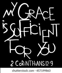 My grace is sufficient for you. Inspirational and motivational quote. Modern brush calligraphy.  Hand drawn lettering.   Phrase for t-shirts, posters and wall art. Black background. Vector design.