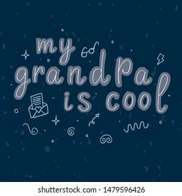 My grandpa is cool. Celebration text  card invitation for Happy Grandparents Day . Doodles on blue textured background. Lettering typography poster. Vector illustration for greeting card, banner.