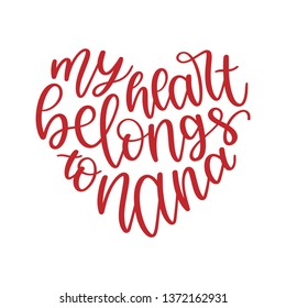 My Heart Belongs to Nana - Mother's Day Hand Lettered - Handwritten Quote/Saying