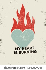 My heart is burning. Valentine's day greeting card. Heart symbol typographical vintage style grunge poster design with letterpress effect. Retro vector illustration.