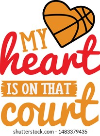 My Heart Is On That Court - Basketball niche quote vector design