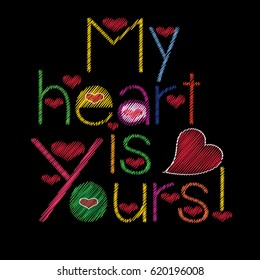 My heart is yours . Embroidery style calligraphic colorful lettering with love hearts and neckline ornament. Vector tapestry grunge lettering text.